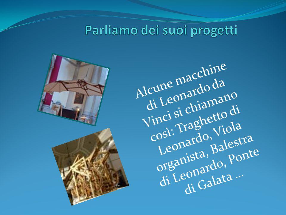 Alcune macchine di Leonardo da Vinci si chiamano così: Traghetto di Leonardo, Viola organista, Balestra di Leonardo, Ponte di Galata …