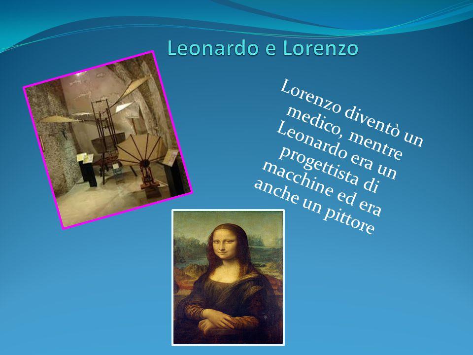 Lorenzo diventò un medico, mentre Leonardo era un progettista di macchine ed era anche un pittore