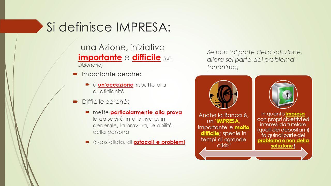 Si definisce IMPRESA: una Azione, iniziativa importante e difficile (cfr.