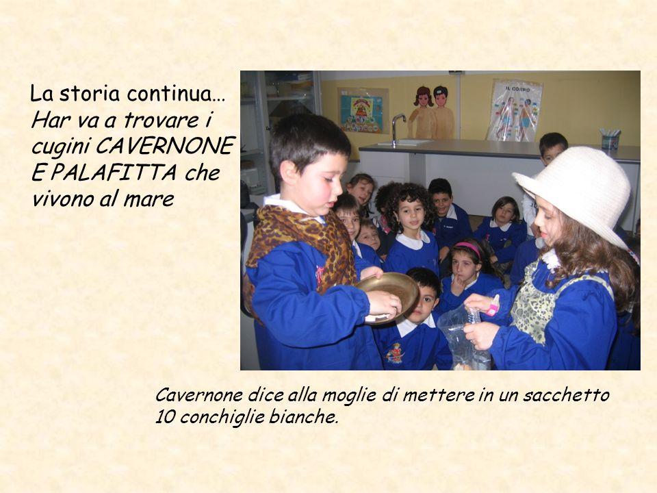 La storia continua… Har va a trovare i cugini CAVERNONE E PALAFITTA che vivono al mare Cavernone dice alla moglie di mettere in un sacchetto 10 conchiglie bianche.