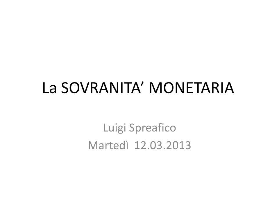 La SOVRANITA' MONETARIA Luigi Spreafico Martedì 12.03.2013
