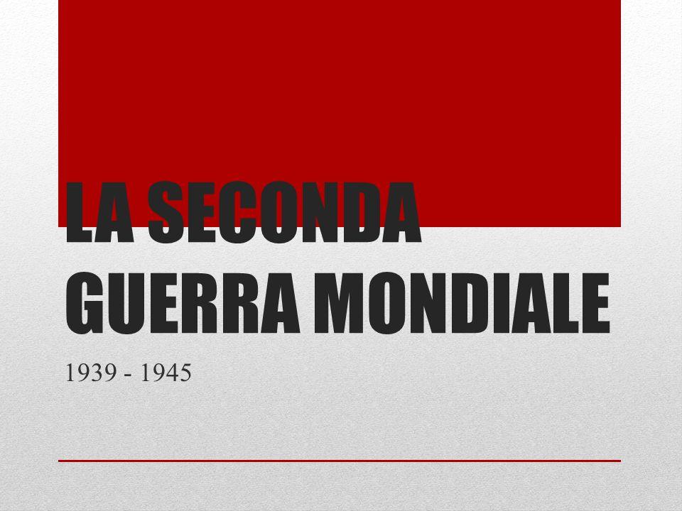 LA SECONDA GUERRA MONDIALE 1939 - 1945
