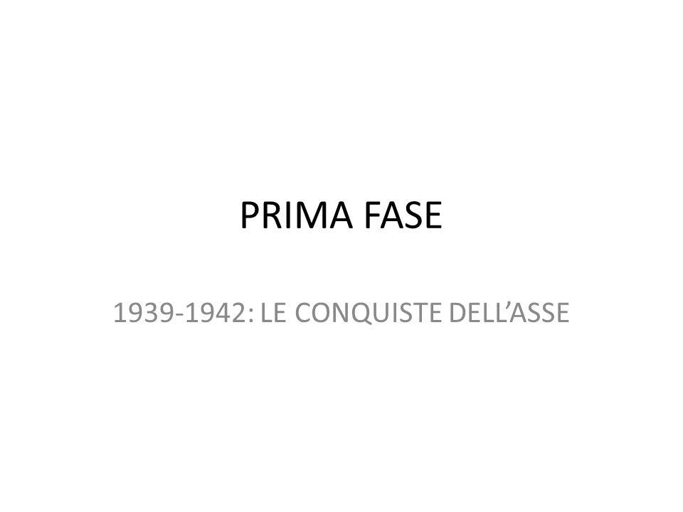 PRIMA FASE 1939-1942: LE CONQUISTE DELL'ASSE