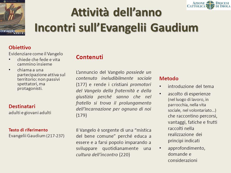 Attività dell'anno Incontri sull'Evangelii Gaudium Obiettivo Evidenziare come il Vangelo chiede che fede e vita cammino insieme chiama a una partecipa