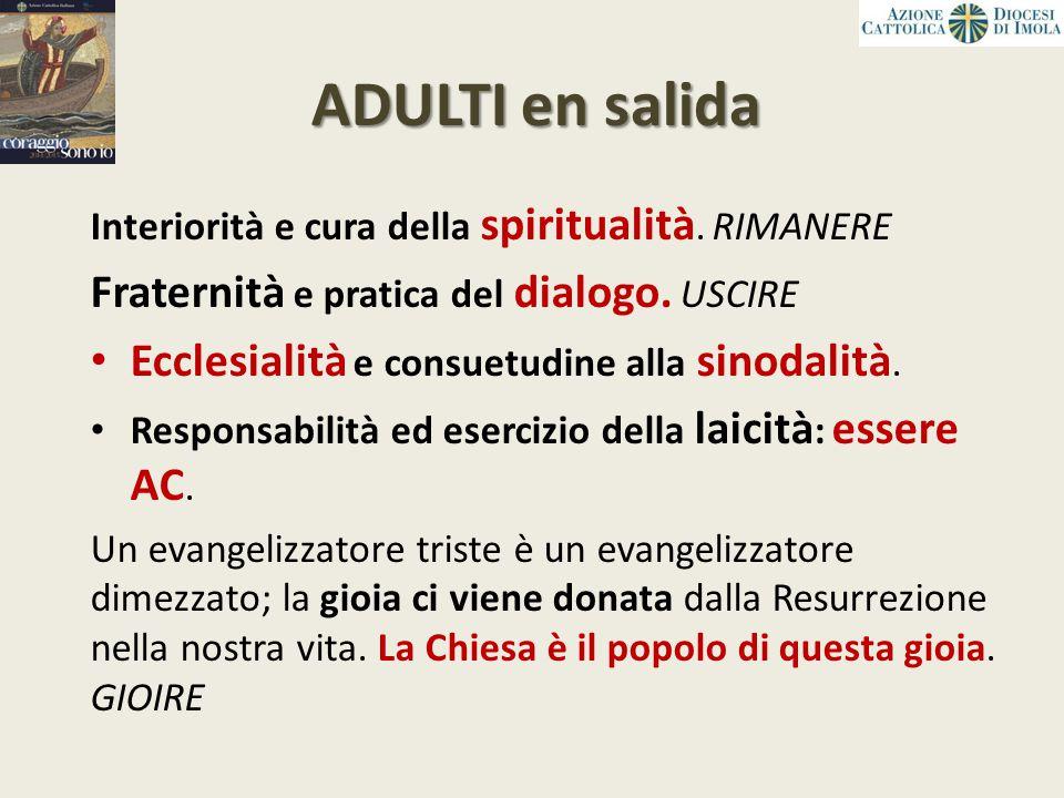 ADULTI en salida Interiorità e cura della spiritualità. RIMANERE Fraternità e pratica del dialogo. USCIRE Ecclesialità e consuetudine alla sinodalità.