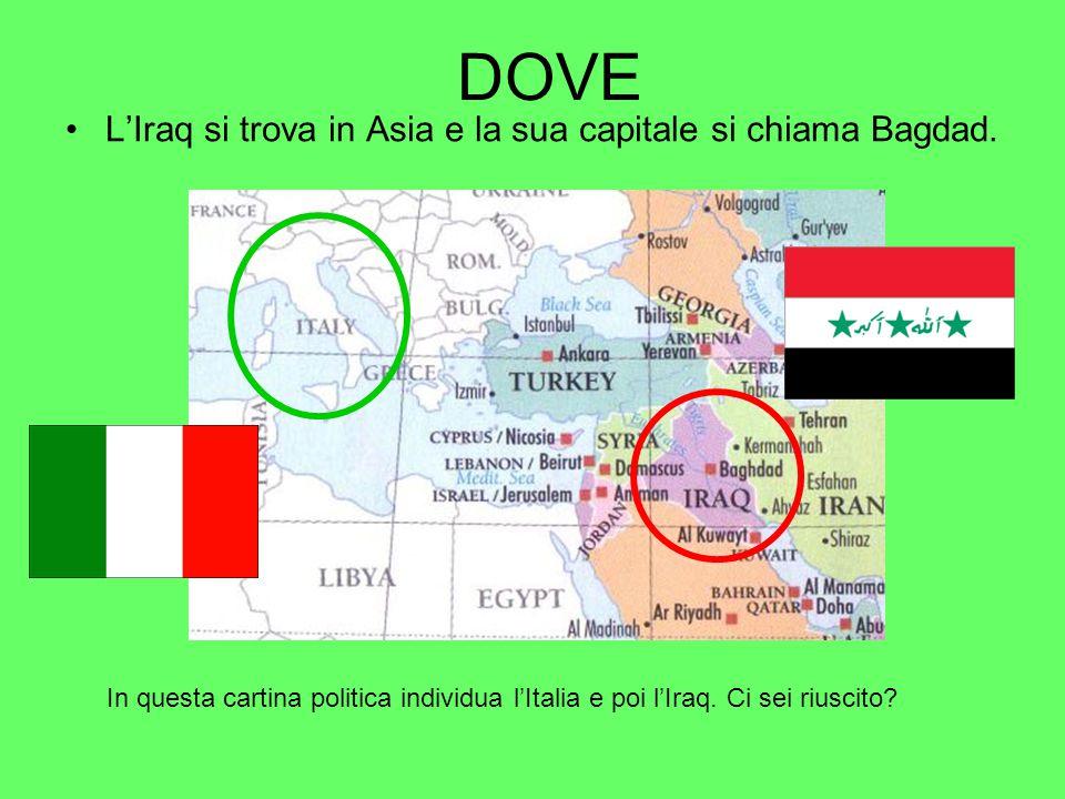 DOVE L'Iraq si trova in Asia e la sua capitale si chiama Bagdad. In questa cartina politica individua l'Italia e poi l'Iraq. Ci sei riuscito?