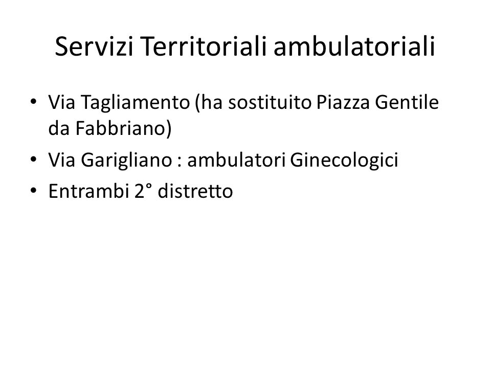Servizi Territoriali ambulatoriali Via Tagliamento (ha sostituito Piazza Gentile da Fabbriano) Via Garigliano : ambulatori Ginecologici Entrambi 2° distretto