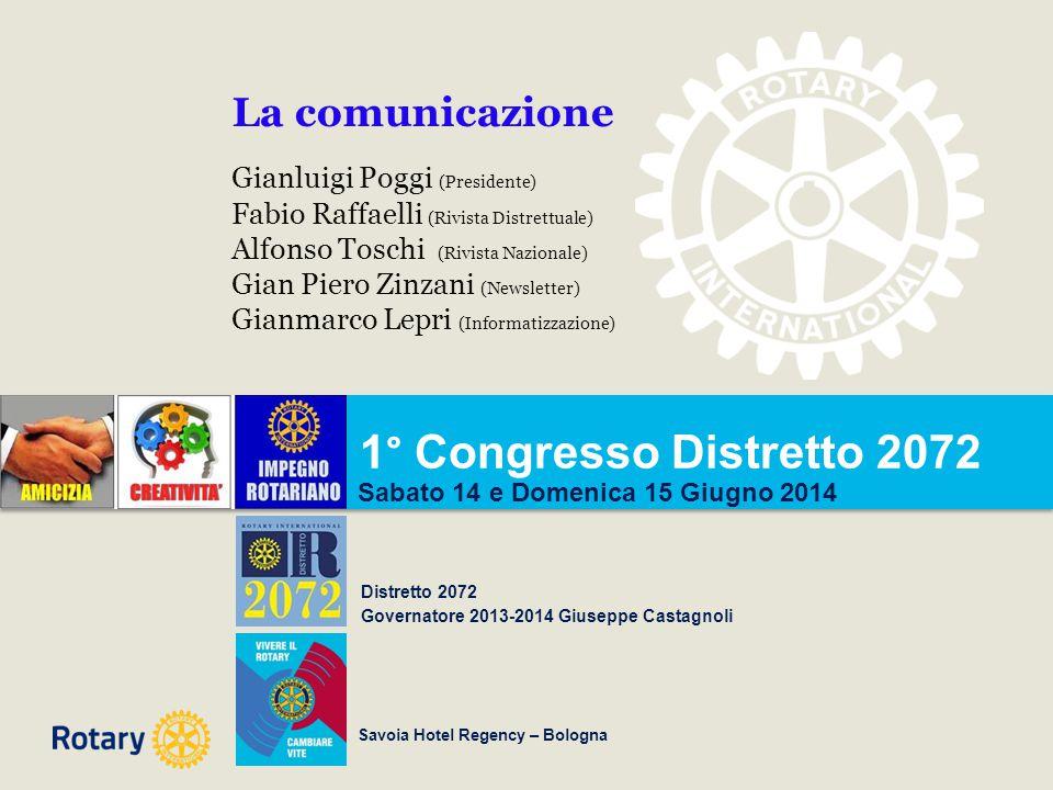 1° Congresso Distretto 2072 Sabato 14 e Domenica 15 Giugno 2014 Distretto 2072 Governatore 2013-2014 Giuseppe Castagnoli Savoia Hotel Regency – Bologn