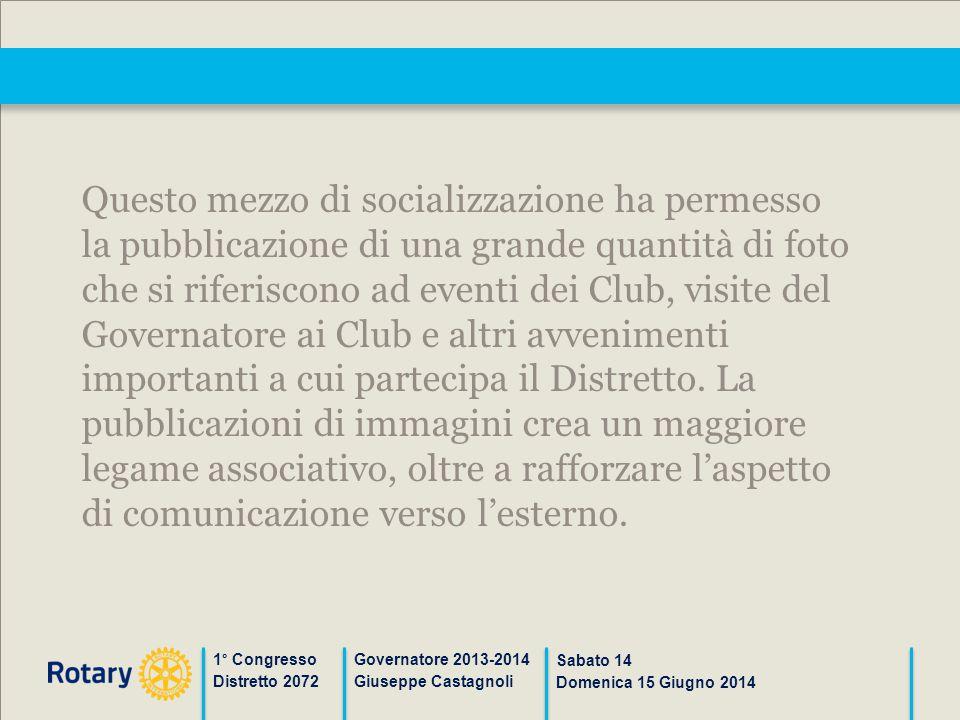 1° Congresso Distretto 2072 Governatore 2013-2014 Giuseppe Castagnoli Sabato 14 Domenica 15 Giugno 2014 Questo mezzo di socializzazione ha permesso la