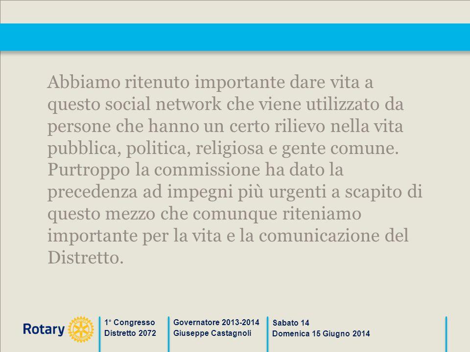 1° Congresso Distretto 2072 Governatore 2013-2014 Giuseppe Castagnoli Sabato 14 Domenica 15 Giugno 2014 Abbiamo ritenuto importante dare vita a questo