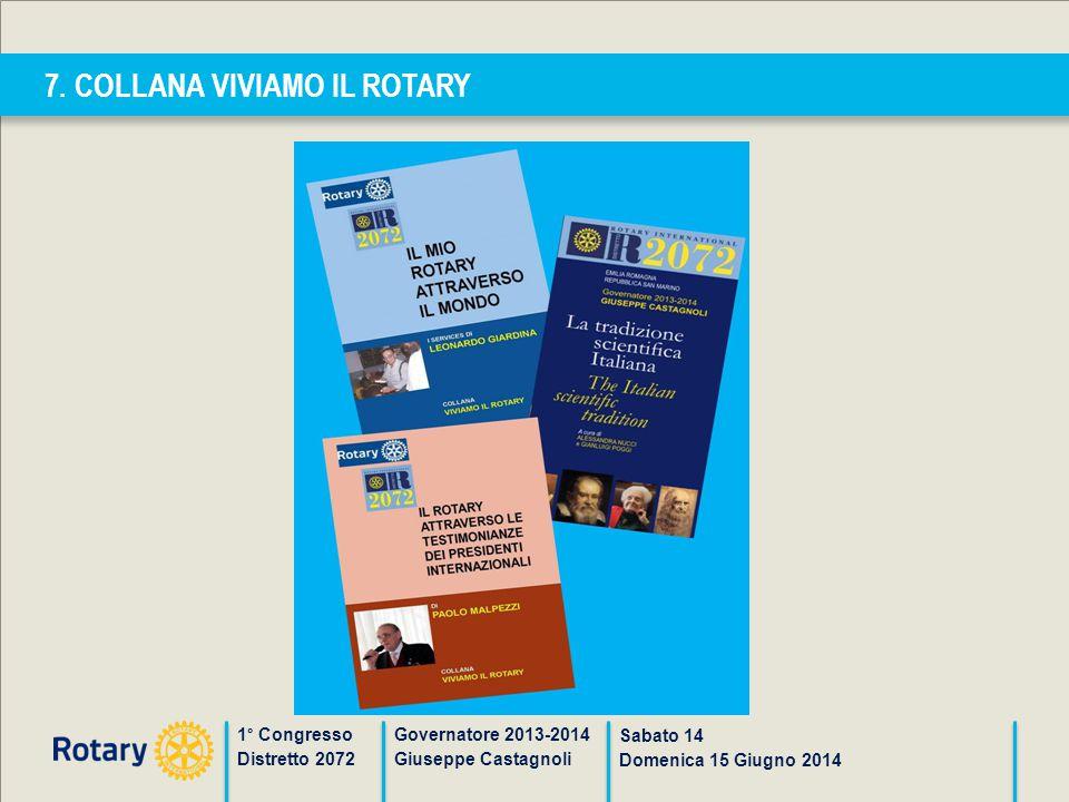 7. COLLANA VIVIAMO IL ROTARY 1° Congresso Distretto 2072 Governatore 2013-2014 Giuseppe Castagnoli Sabato 14 Domenica 15 Giugno 2014
