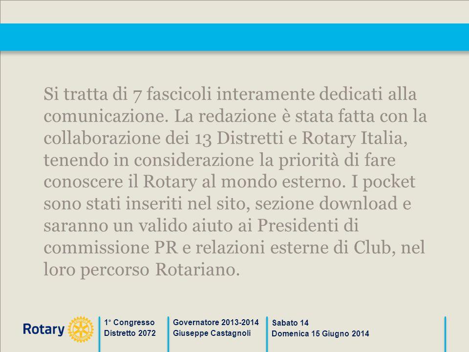 1° Congresso Distretto 2072 Governatore 2013-2014 Giuseppe Castagnoli Sabato 14 Domenica 15 Giugno 2014 Si tratta di 7 fascicoli interamente dedicati