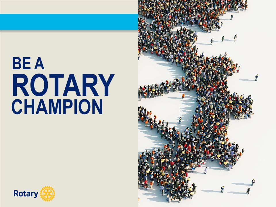 BE A ROTARY CHAMPION