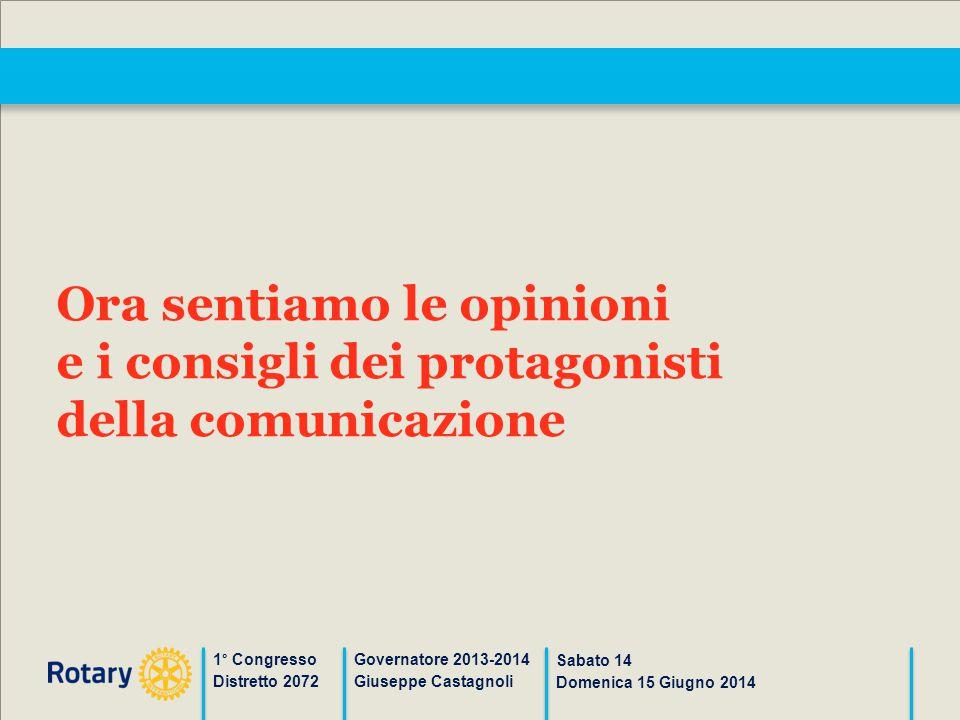 1° Congresso Distretto 2072 Governatore 2013-2014 Giuseppe Castagnoli Sabato 14 Domenica 15 Giugno 2014 Ora sentiamo le opinioni e i consigli dei prot
