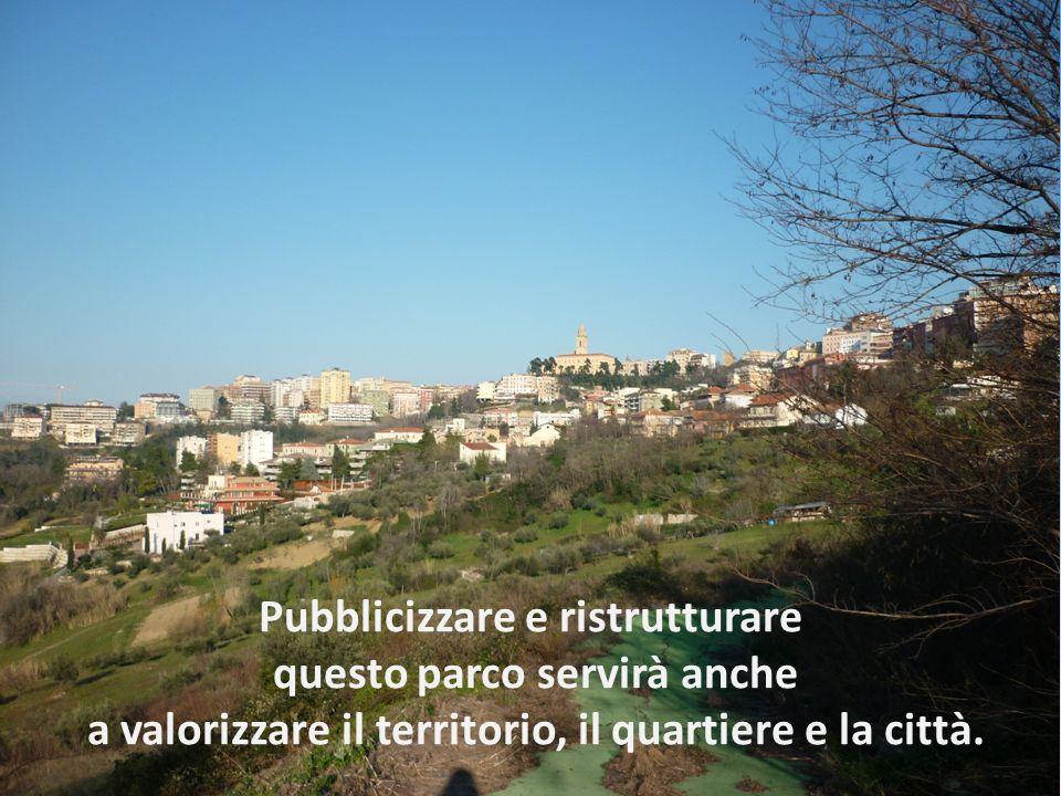 Pubblicizzare e ristrutturare questo parco servirà anche a valorizzare il territorio, il quartiere e la città.