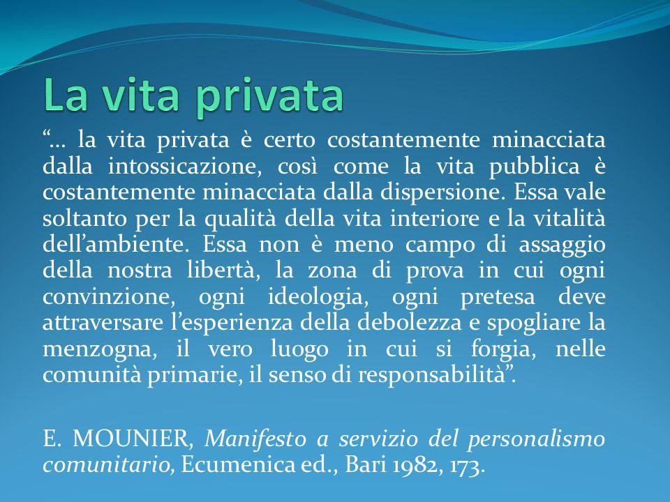 … la vita privata è certo costantemente minacciata dalla intossicazione, così come la vita pubblica è costantemente minacciata dalla dispersione.