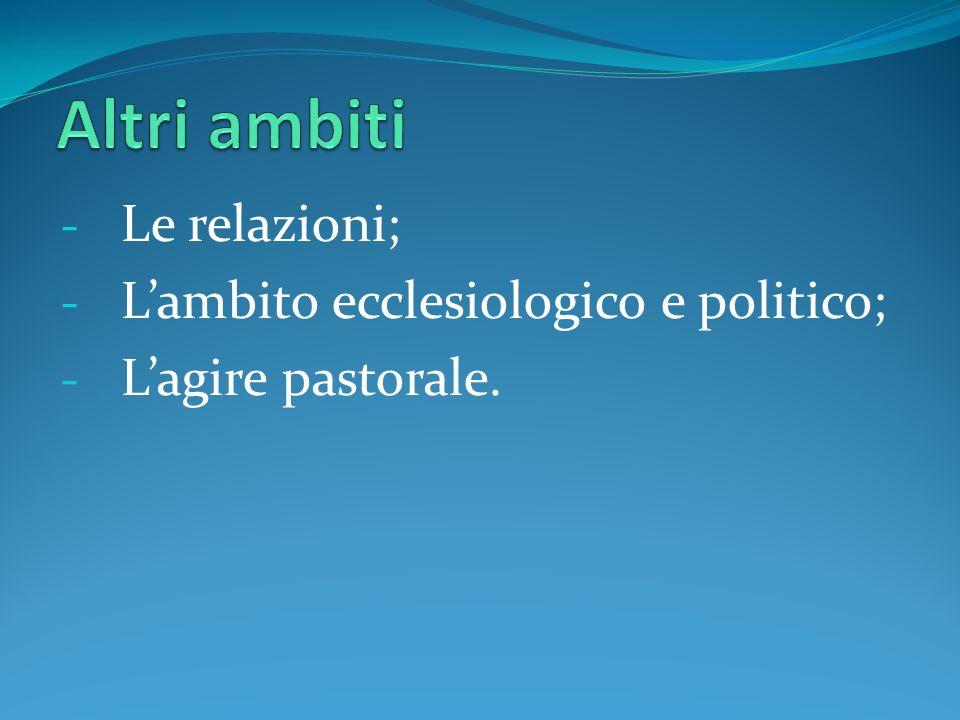 - Le relazioni; - L'ambito ecclesiologico e politico; - L'agire pastorale.