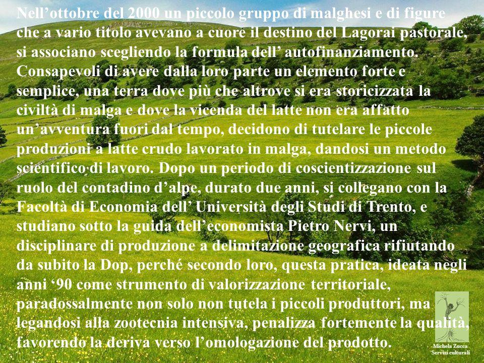 Michela Zucca Servizi culturali Nell'ottobre del 2000 un piccolo gruppo di malghesi e di figure che a vario titolo avevano a cuore il destino del Lagorai pastorale, si associano scegliendo la formula dell' autofinanziamento.