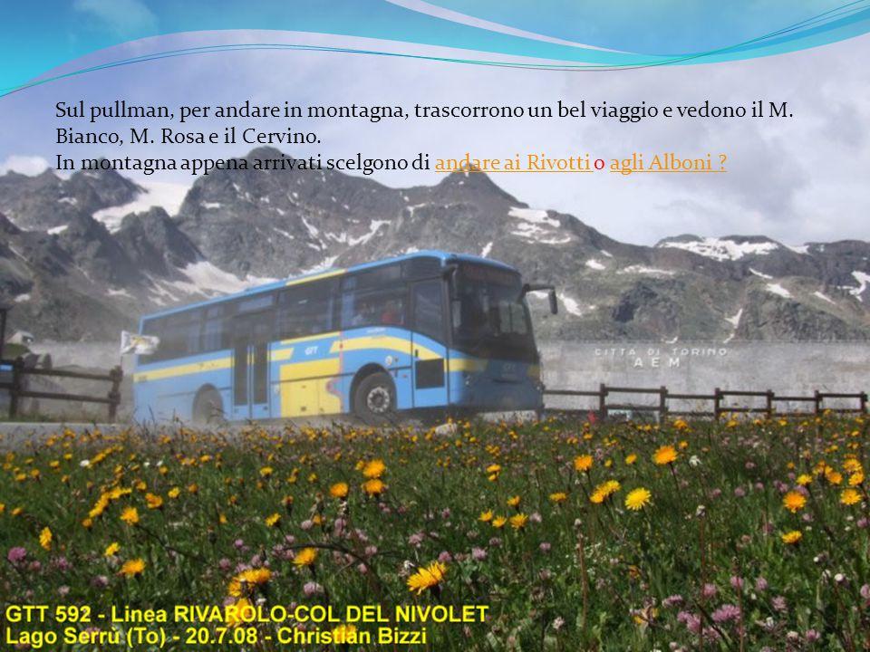 Sul pullman, per andare in montagna, trascorrono un bel viaggio e vedono il M. Bianco, M. Rosa e il Cervino. In montagna appena arrivati scelgono di a