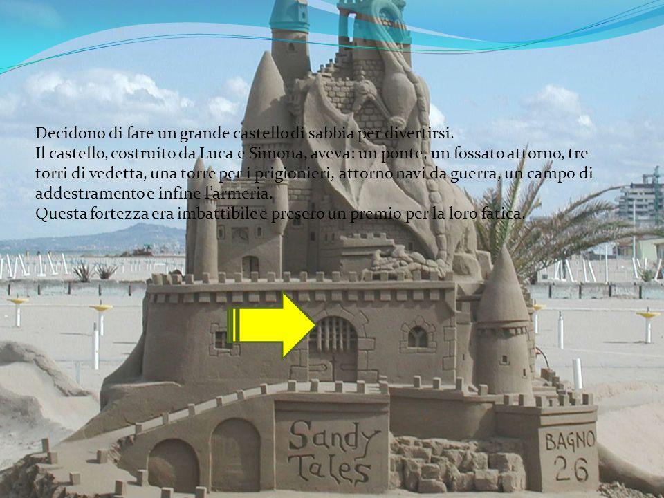 Decidono di fare un grande castello di sabbia per divertirsi. Il castello, costruito da Luca e Simona, aveva: un ponte, un fossato attorno, tre torri