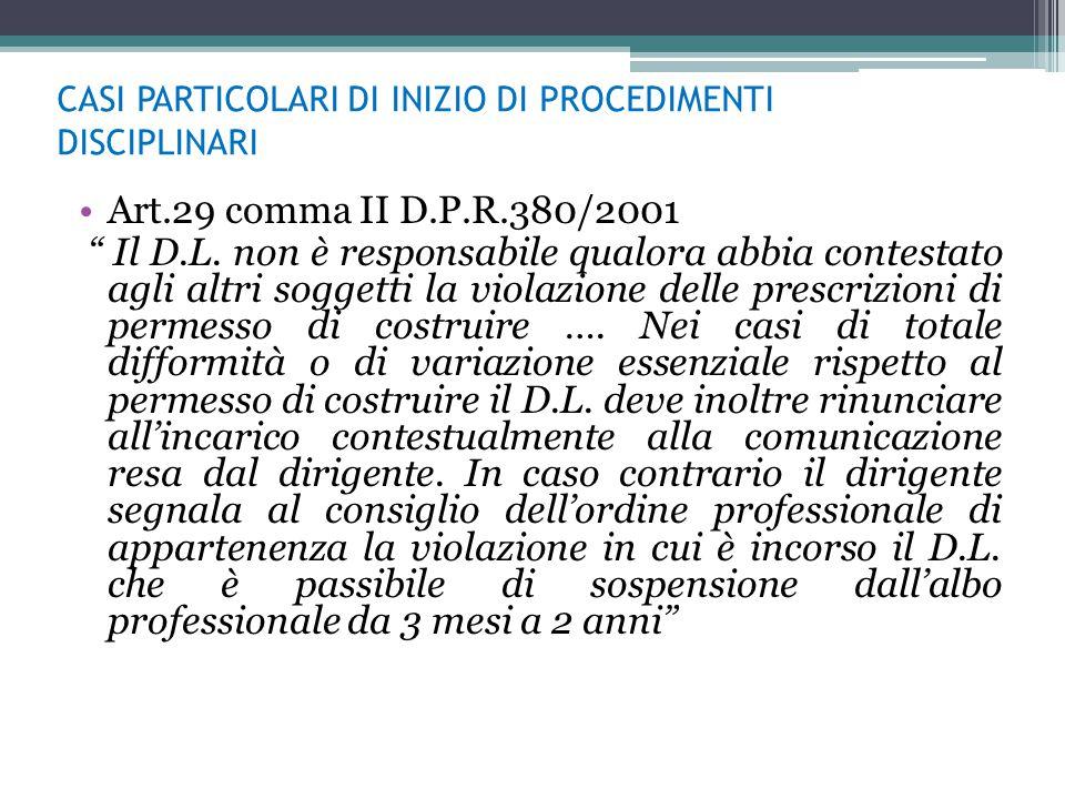 CASI PARTICOLARI DI INIZIO DI PROCEDIMENTI DISCIPLINARI Art.29 comma II D.P.R.380/2001 Il D.L.
