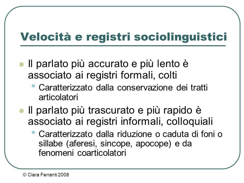 © Clara Ferranti 2008 Velocità e registri sociolinguistici Il parlato più accurato e più lento è associato ai registri formali, colti Caratterizzato d