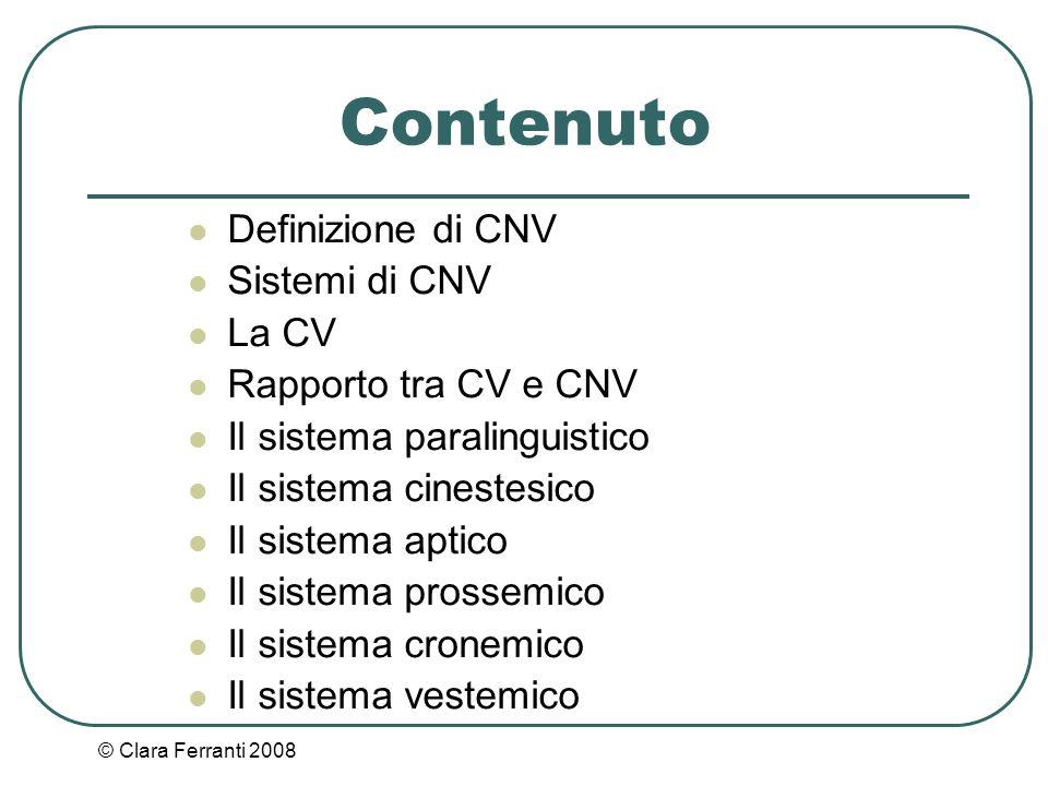 © Clara Ferranti 2008 Contenuto Definizione di CNV Sistemi di CNV La CV Rapporto tra CV e CNV Il sistema paralinguistico Il sistema cinestesico Il sis