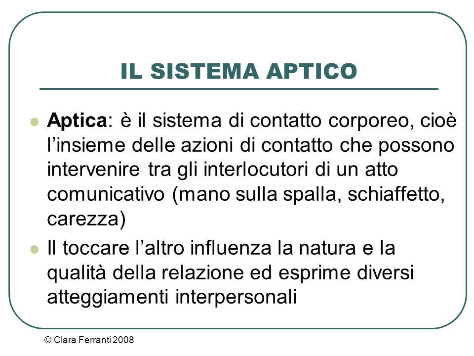© Clara Ferranti 2008 IL SISTEMA APTICO Aptica: è il sistema di contatto corporeo, cioè l'insieme delle azioni di contatto che possono intervenire tra
