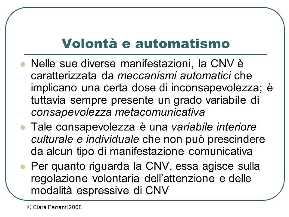 © Clara Ferranti 2008 Volontà e automatismo Nelle sue diverse manifestazioni, la CNV è caratterizzata da meccanismi automatici che implicano una certa