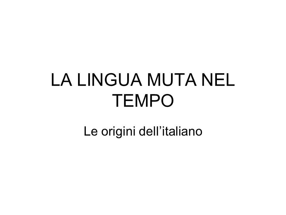 LA LINGUA MUTA NEL TEMPO Le origini dell'italiano