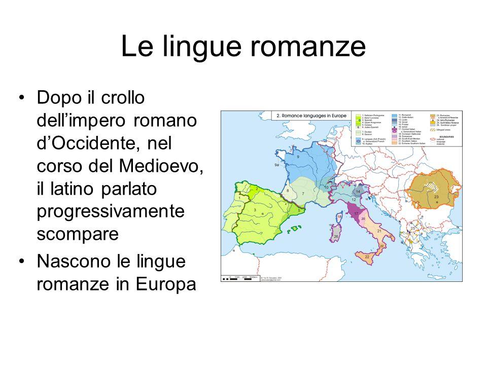 Le lingue romanze Dopo il crollo dell'impero romano d'Occidente, nel corso del Medioevo, il latino parlato progressivamente scompare Nascono le lingue romanze in Europa