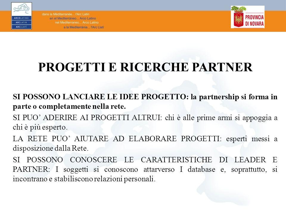 PROGETTI E RICERCHE PARTNER SI POSSONO LANCIARE LE IDEE PROGETTO: la partnership si forma in parte o completamente nella rete. SI PUO' ADERIRE AI PROG