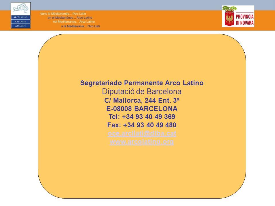 Segretariado Permanente Arco Latino Diputació de Barcelona C/ Mallorca, 244 Ent. 3ª E-08008 BARCELONA Tel: +34 93 40 49 369 Fax: +34 93 40 49 480 oce.