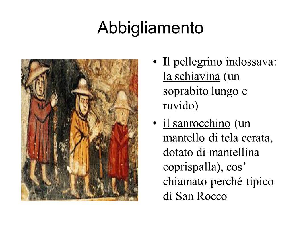 Abbigliamento Il pellegrino indossava: la schiavina (un soprabito lungo e ruvido) il sanrocchino (un mantello di tela cerata, dotato di mantellina coprispalla), cos' chiamato perché tipico di San Rocco