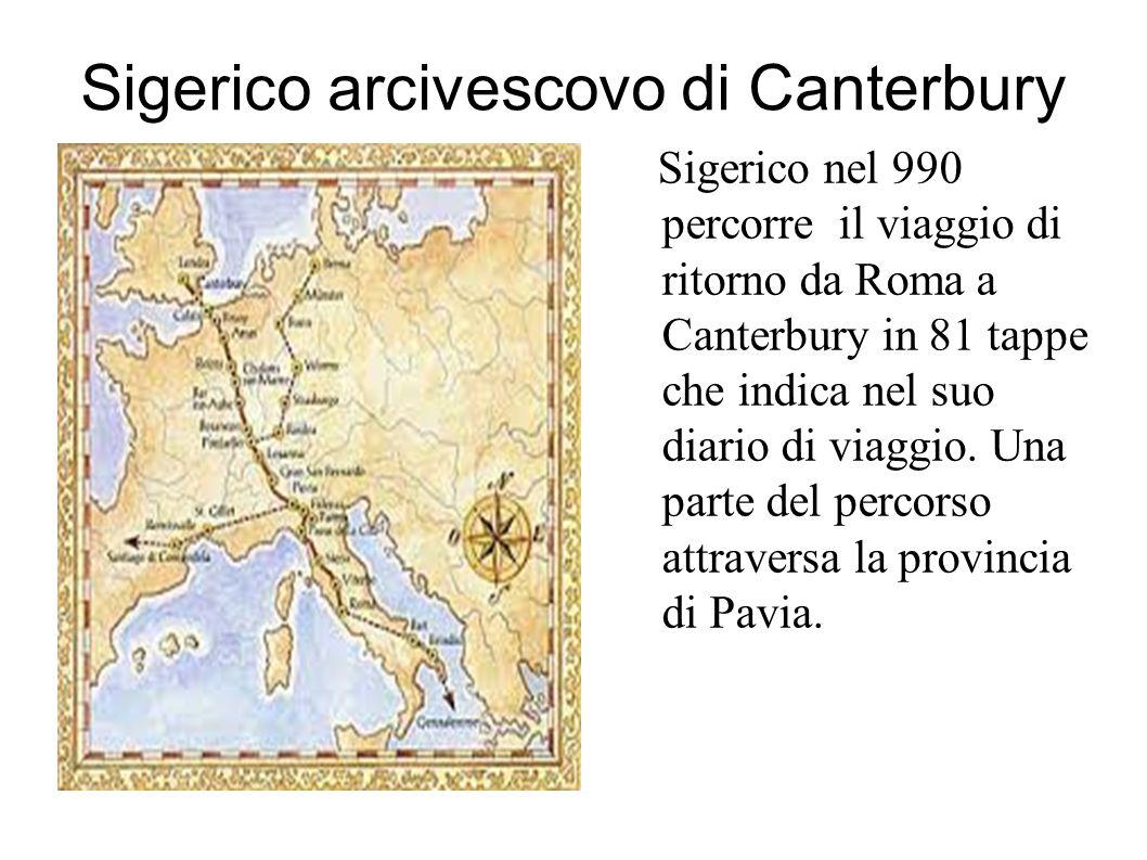 Sigerico arcivescovo di Canterbury Sigerico nel 990 percorre il viaggio di ritorno da Roma a Canterbury in 81 tappe che indica nel suo diario di viaggio.