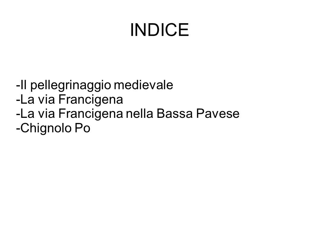 INDICE -Il pellegrinaggio medievale -La via Francigena -La via Francigena nella Bassa Pavese -Chignolo Po