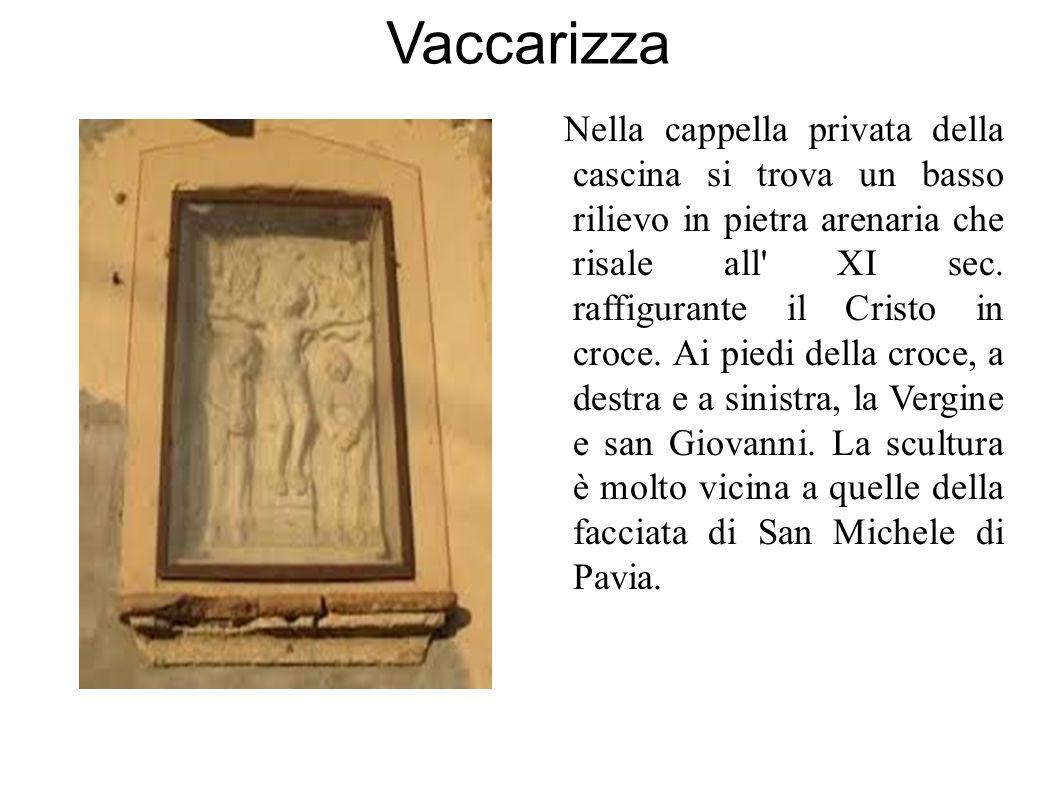 Vaccarizza Nella cappella privata della cascina si trova un basso rilievo in pietra arenaria che risale all XI sec.