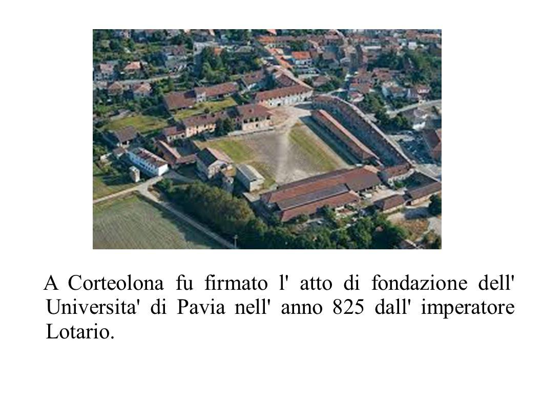 A Corteolona fu firmato l atto di fondazione dell Universita di Pavia nell anno 825 dall imperatore Lotario.