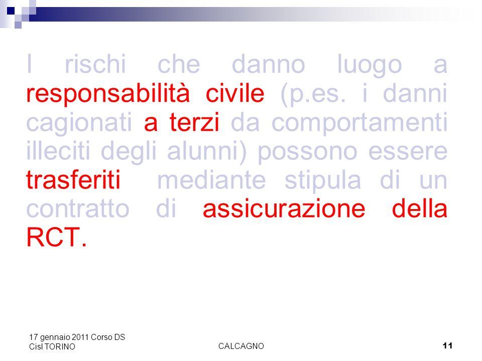 CALCAGNO11 17 gennaio 2011 Corso DS Cisl TORINO I rischi che danno luogo a responsabilità civile (p.es.