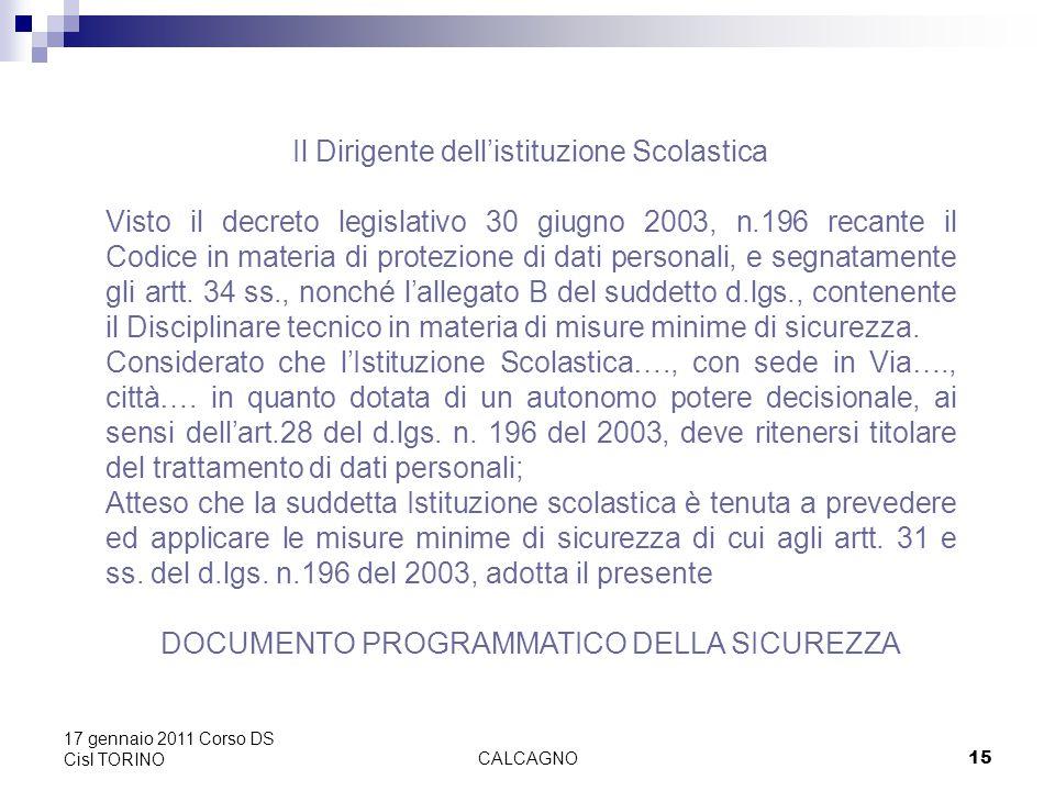CALCAGNO15 17 gennaio 2011 Corso DS Cisl TORINO Il Dirigente dell'istituzione Scolastica Visto il decreto legislativo 30 giugno 2003, n.196 recante il Codice in materia di protezione di dati personali, e segnatamente gli artt.