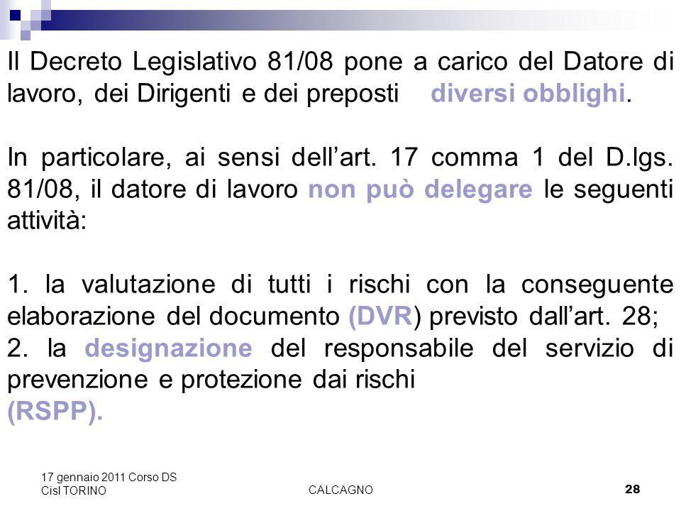 CALCAGNO28 17 gennaio 2011 Corso DS Cisl TORINO Il Decreto Legislativo 81/08 pone a carico del Datore di lavoro, dei Dirigenti e dei preposti diversi obblighi.