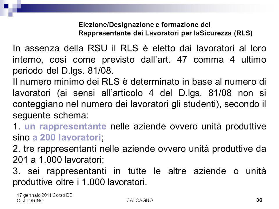 CALCAGNO36 17 gennaio 2011 Corso DS Cisl TORINO In assenza della RSU il RLS è eletto dai lavoratori al loro interno, così come previsto dall'art.