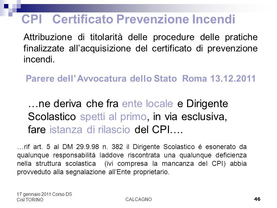 CALCAGNO46 17 gennaio 2011 Corso DS Cisl TORINO CPI Certificato Prevenzione Incendi Attribuzione di titolarità delle procedure delle pratiche finalizzate all'acquisizione del certificato di prevenzione incendi.