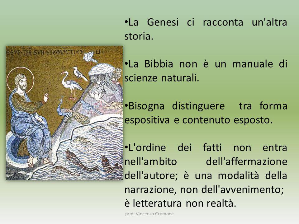 La Genesi ci racconta un'altra storia. La Bibbia non è un manuale di scienze naturali. Bisogna distinguere tra forma espositiva e contenuto esposto. L