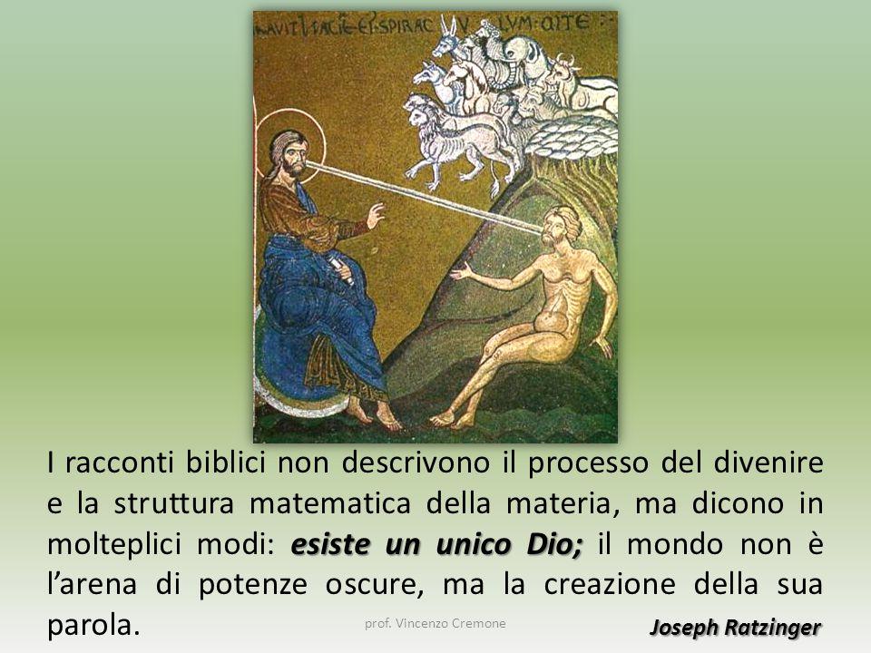esiste un unico Dio; Joseph Ratzinger I racconti biblici non descrivono il processo del divenire e la struttura matematica della materia, ma dicono in