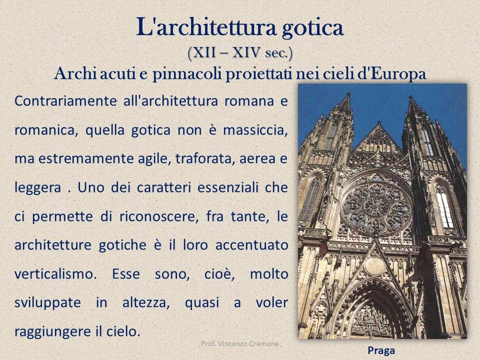 (XII – XIV sec.) L'architettura gotica (XII – XIV sec.) Archi acuti e pinnacoli proiettati nei cieli d'Europa Prof. Vincenzo Cremone Contrariamente al