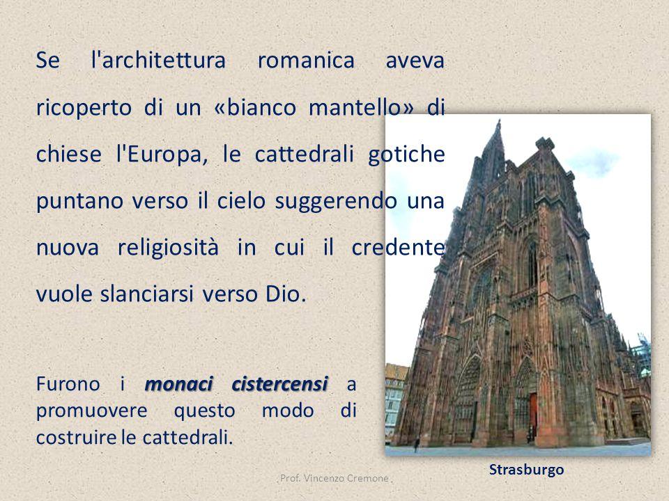 Prof. Vincenzo Cremone Strasburgo Furono i m mm monaci cistercensi a promuovere questo modo di costruire le cattedrali. Se l'architettura romanica ave