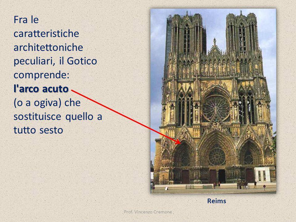 Prof. Vincenzo Cremone Fra le caratteristiche architettoniche peculiari, il Gotico comprende: l'arco acuto (o a ogiva) che sostituisce quello a tutto