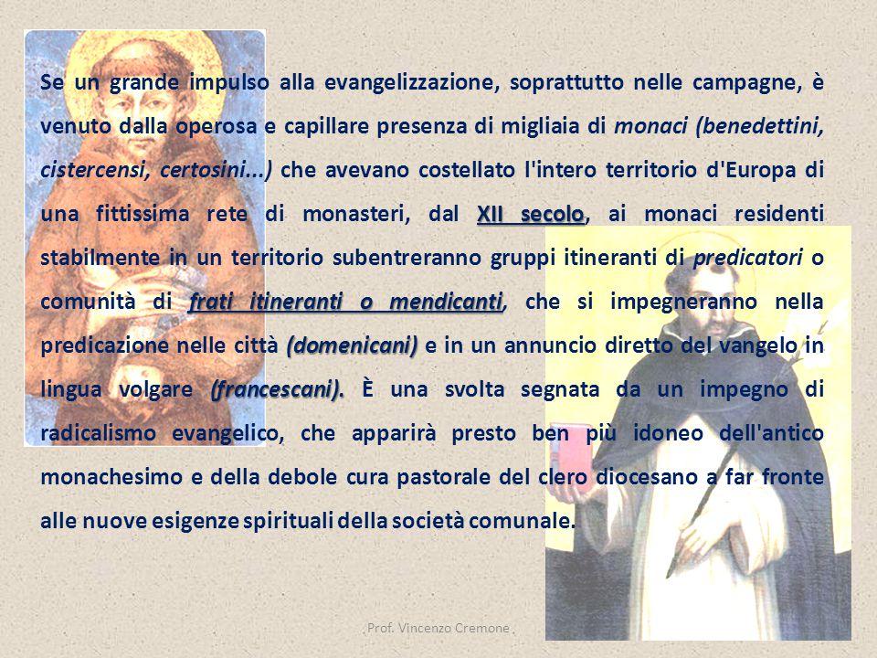 Prof. Vincenzo Cremone XII secolo frati itineranti o mendicanti (domenicani) (francescani). Se un grande impulso alla evangelizzazione, soprattutto ne