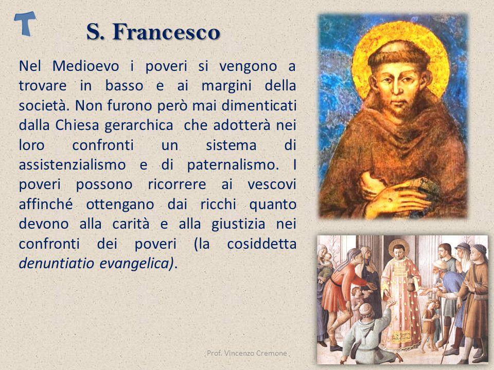 Prof. Vincenzo Cremone Nel Medioevo i poveri si vengono a trovare in basso e ai margini della società. Non furono però mai dimenticati dalla Chiesa ge